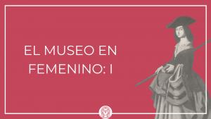 Museo en femenino I